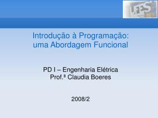 Introdução à Programação:  uma Abordagem Funcional PD I – Engenharia Elétrica