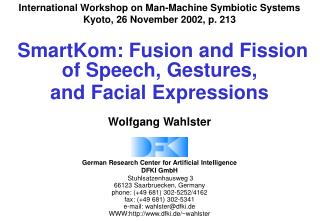 SmartKom: Fusion and Fission of Speech, Gestures,  and Facial Expressions