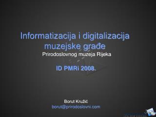 Informatizacija i digitalizacija  muzejske građe  Prirodoslovnog muzeja Rijeka ID PMRi 2008.