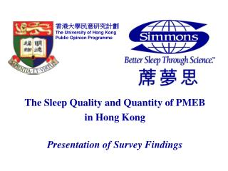 The Sleep Quality and Quantity of PMEB  in Hong Kong Presentation of Survey Findings