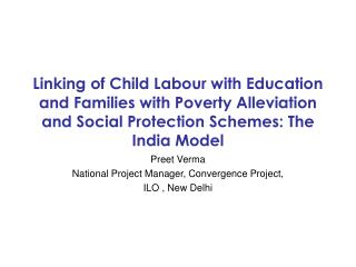 Preet Verma National Project Manager, Convergence Project, ILO , New Delhi