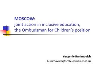 MOSCOW :  joint action in inclusive education , the Ombudsman for Children�s position