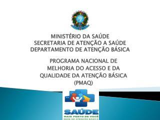 MINISTÉRIO DA SAÚDE SECRETARIA DE ATENÇÃO A SAÚDE DEPARTAMENTO DE ATENÇÃO BÁSICA