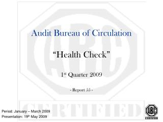 "Audit Bureau of Circulation ""Health Check"" 1 st  Quarter 2009 - Report 55 -"