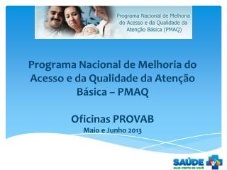 Programa Nacional de Melhoria do Acesso e da Qualidade da Atenção Básica – PMAQ Oficinas PROVAB