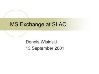 MS Exchange at SLAC