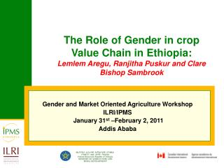 Gender and Market Oriented Agriculture Workshop  ILRI/IPMS  January 31 st  –February 2, 2011