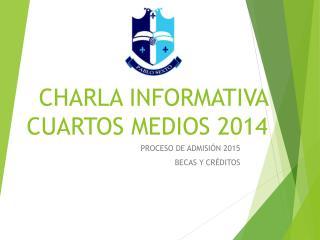 CHARLA INFORMATIVA CUARTOS MEDIOS 2014