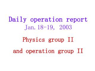 Daily operation report  Jan . 18 -19,  200 3