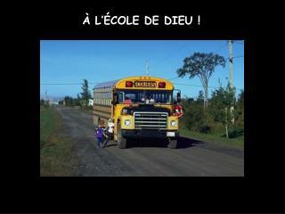 À L'ÉCOLE DE DIEU !
