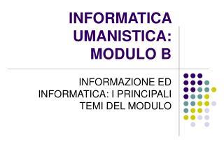 INFORMATICA UMANISTICA:  MODULO B