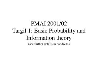 PMAI 2001/02 Targil 1: Basic Probability and Information theory