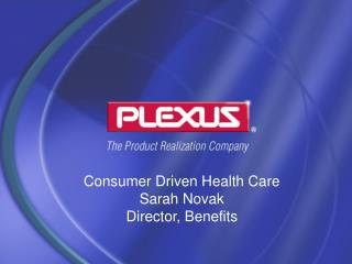 Consumer Driven Health Care Sarah Novak Director, Benefits