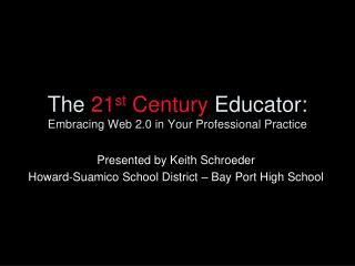 The  21 st  Century  Educator: Embracing Web 2.0 in Your Professional Practice