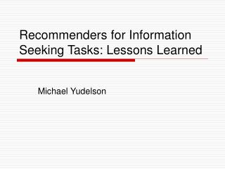 Recommenders for Information Seeking Tasks: Lessons Learned