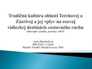 Aneta Hanuliaková BIO-GEO, 3. ročník Školiteľ: PaedDr. Michal Kovačic, PhD.