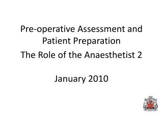 Pre-operative Assessment and Patient Preparation  The Role of the Anaesthetist 2  January 2010