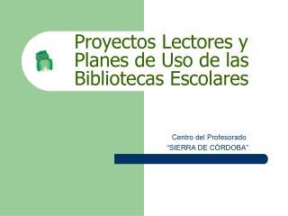 Proyectos Lectores y Planes de Uso de las Bibliotecas Escolares