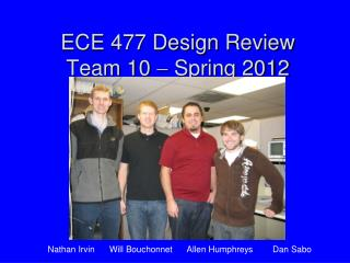 ECE 477 Design Review Team 10    Spring 2012