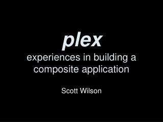 plex experiences in building a composite application