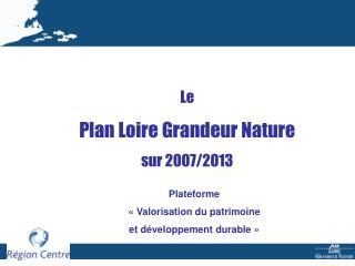 Le  Plan Loire Grandeur Nature sur 2007/2013