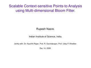 Scalable Context-sensitive Points-to Analysis using Multi-dimensional Bloom Filter.