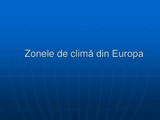 Zonele de clim ă din Europa