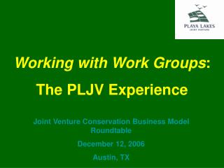 Joint Venture Conservation Business Model Roundtable December 12, 2006 Austin, TX