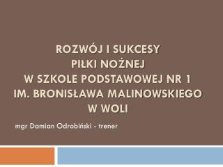 Rozwój i sukcesy  piłki nożnej w Szkole Podstawowej nr 1  im. Bronisława Malinowskiego  w Woli