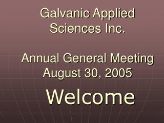 Galvanic Applied Sciences Inc. Annual General Meeting August 30, 2005