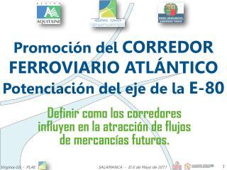 Promoción del  CORREDOR FERROVIARIO ATLÁNTICO  Potenciación del eje de la  E-80