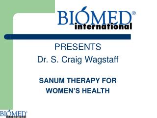 PRESENTS  Dr. S. Craig Wagstaff SANUM THERAPY FOR  WOMEN'S HEALTH