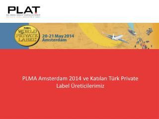 PLMA Amsterdam 2014 ve Katılan Türk Private Label Üreticilerimiz