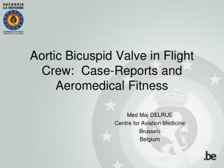 Aortic Bicuspid Valve in Flight Crew:� Case-Reports and Aeromedical Fitness