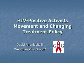 HIV-Positive Activists Movement and Changing Treatment Policy