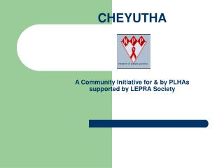 CHEYUTHA A Community Initiative for & by PLHAs supported by LEPRA Society