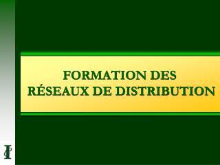 FORMATION DES  R SEAUX DE DISTRIBUTION