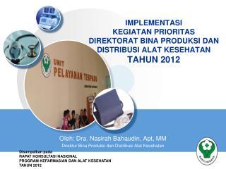 Oleh: Dra. Nasirah Bahaudin, Apt, MM Direktur Bina Produksi dan Distribusi Alat Kesehatan