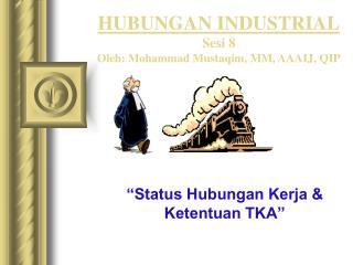 HUBUNGAN INDUSTRIAL Sesi  8 Oleh: Mohammad Mustaqim, MM, AAAIJ , QIP