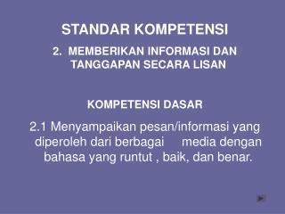 STANDAR KOMPETENSI 2.  MEMBERIKAN INFORMASI DAN TANGGAPAN SECARA LISAN KOMPETENSI DASAR