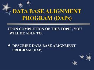 DATA BASE ALIGNMENT PROGRAM (DAPs)