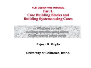 VLSI DESIGN 1998 TUTORIAL Part 1. Core Building Blocks and Building Systems using Cores