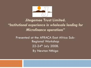 Presented at the AFRACA East Africa Sub- Regional Workshop  22-24 th  July 2008. By Newton  Nthiga