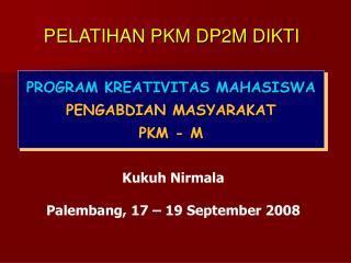 PROGRAM KREATIVITAS MAHASISWA  PENGABDIAN MASYARAKAT PKM - M
