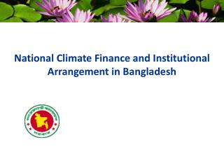National Climate Finance and Institutional Arrangement in Bangladesh
