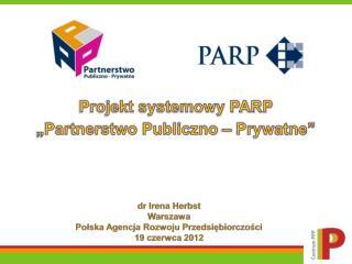 dr  Irena Herbst Warszawa  Polska Agencja Rozwoju Przedsiębiorczości 19 czerwca 2012