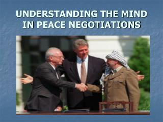 UNDERSTANDING THE MIND  IN  PEACE NEGOTIATIONS
