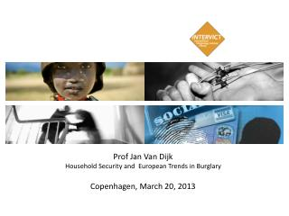 Prof Jan Van  Dijk Household Security and  European Trends in Burglary  Copenhagen, March 20, 2013