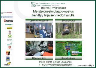 ITK-2004, SYMPOSIUM  Metsäkonesimulaatio-opetus  kehittyy hiljaisen tiedon avulla