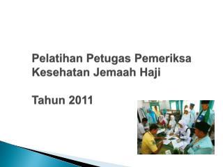 Pelatihan Petugas Pemeriksa Kesehatan Jemaah Haji Tahun  201 1